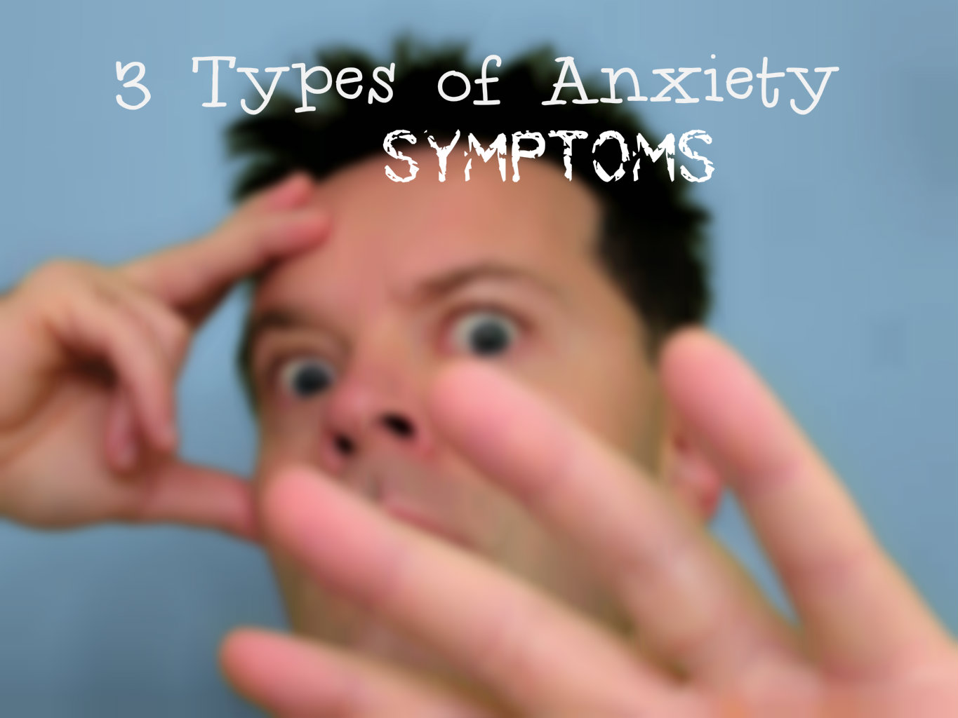 3 types of anxiety symptoms, anxious man