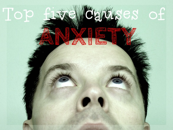 The Top Five Causes of Anxiety